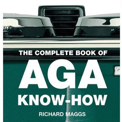 The Complete Book of AGA Know How by Richard Maggs