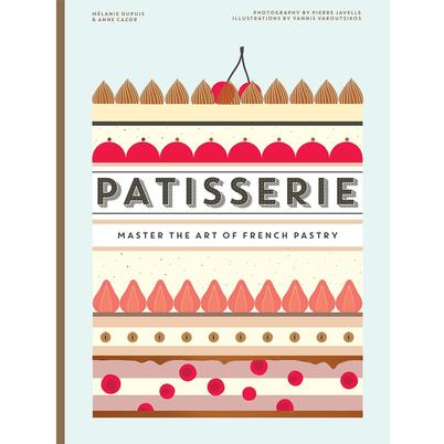 Patisserie: Master the Art of French Pastry by Melanie Dupuis