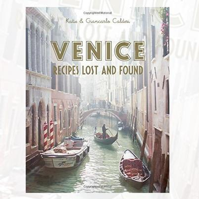 Venice: Recipes Lost & Found by Katie & Giancarlo Caldesi