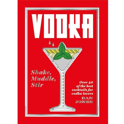 Vodka: Shake, Muddle, Stir by Dan Jones